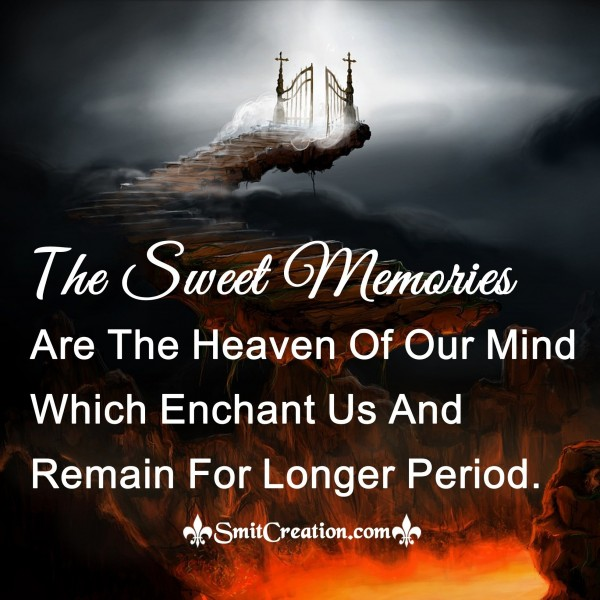 Sweet Memories Are The Heaven Of Our Mind