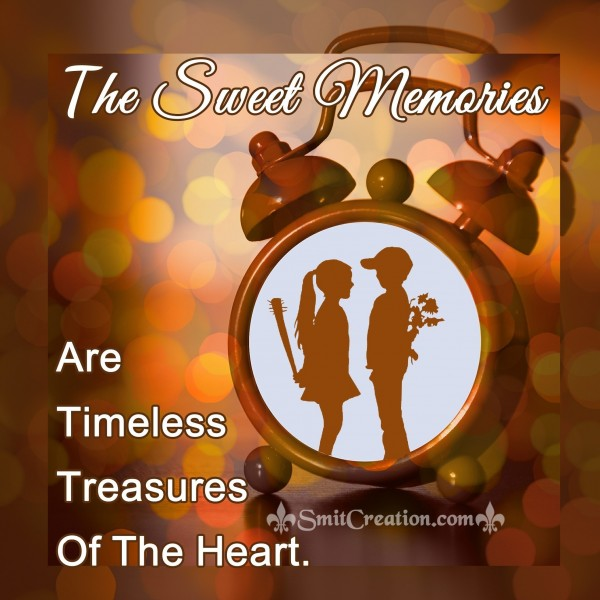 The Sweet Memories Are Timeless Treasures Of The Heart