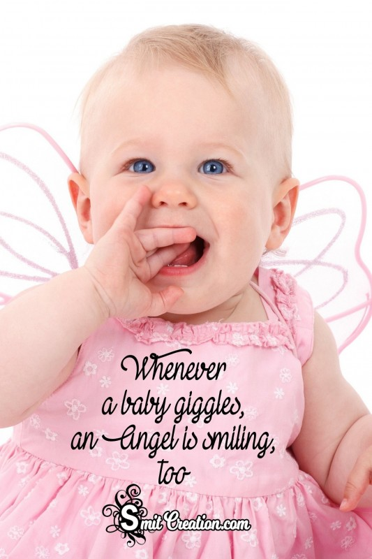 Whenever A Baby Giggles, An Angel is Smiling too