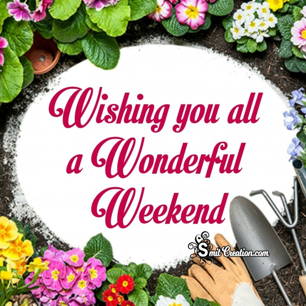 Wishing You All A Wonderful Weekend