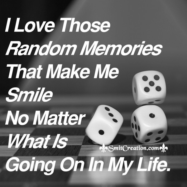 I Love Those Random Memories That Make Me Smile