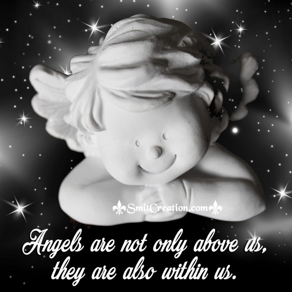 Angels are not only above us, they are also within us.