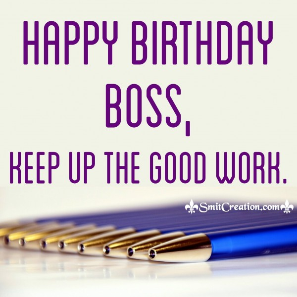 Happy Birthday Boss – Keep Up The Good Work
