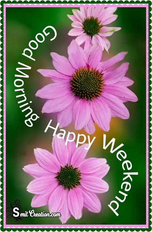 Good Morning Happy Weekend