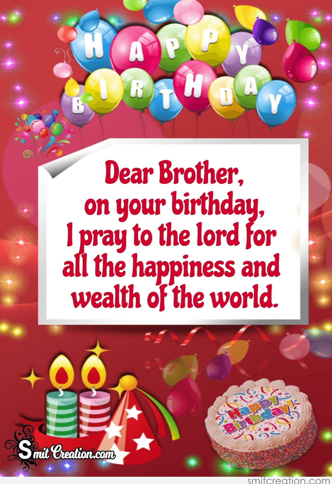 Happy birthday brother smitcreation dear brother on your birthday i pray to the lord for all the happiness and wealth of the world happy birthday bro voltagebd Gallery