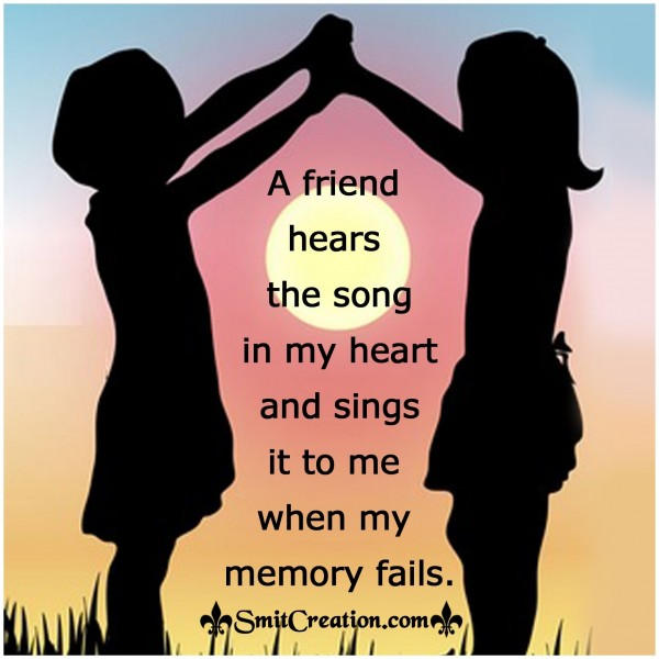 A Friend hears the song in my heart