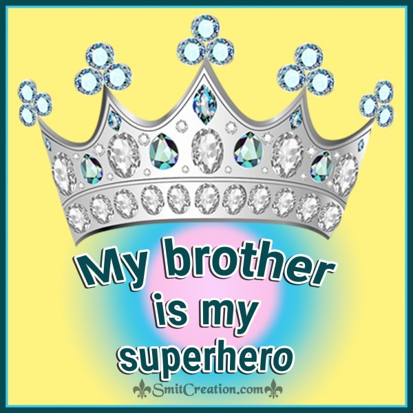 My Brother Is My Superhero.