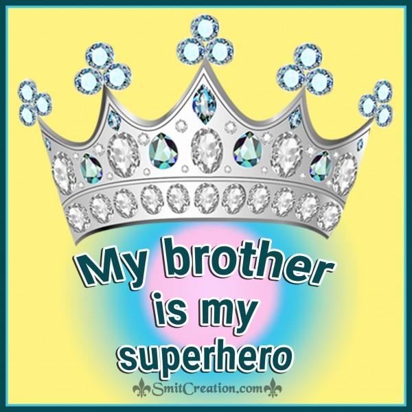My Brother Is My Superhero.