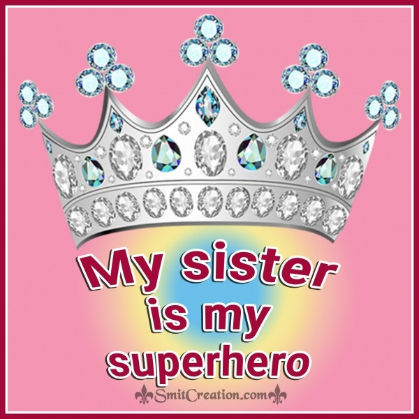 My Sister Is My Superhero.