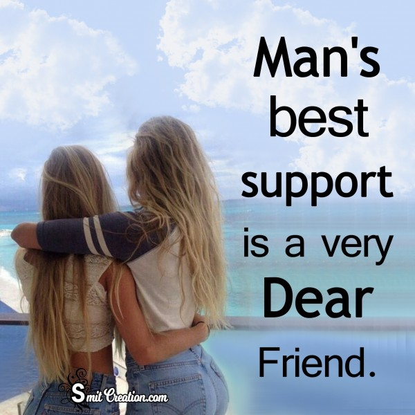 Man's Best Support Is A Very Dear Friend