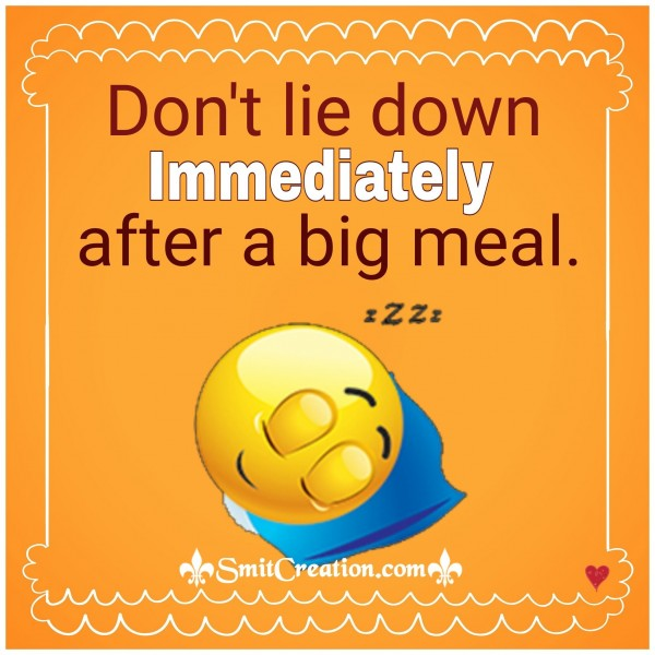 Don't lie down Immediately after a big meal