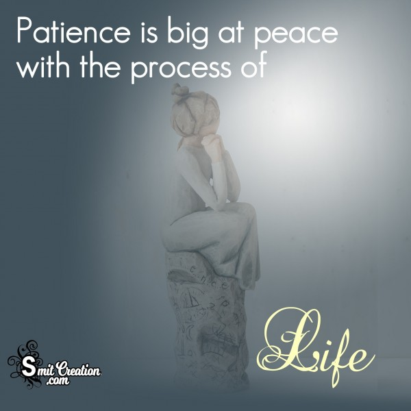 Patience is big at peace with the process of Life