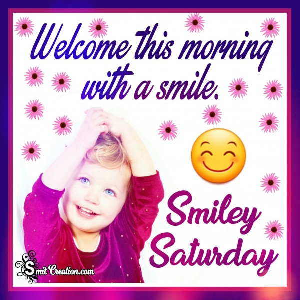 Welcome this morning with a smile – Smiley Saturday