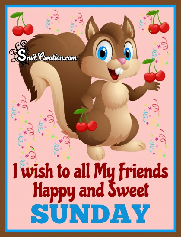 I Wish To All My Friends Happy And Sweet Sunday
