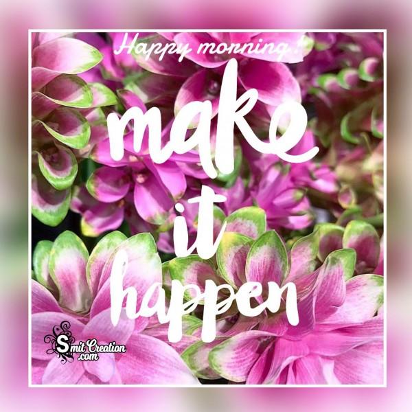 Happy Morning - Make It Happen