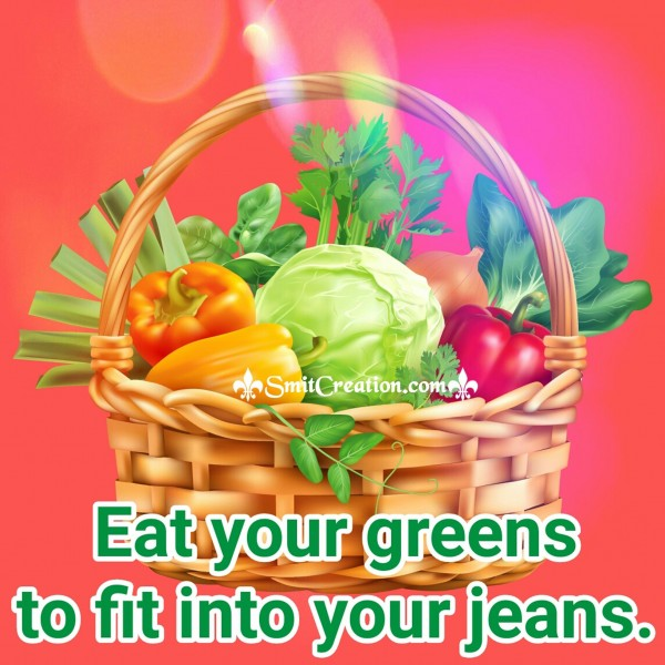 Eat your greens to fit into your jeans