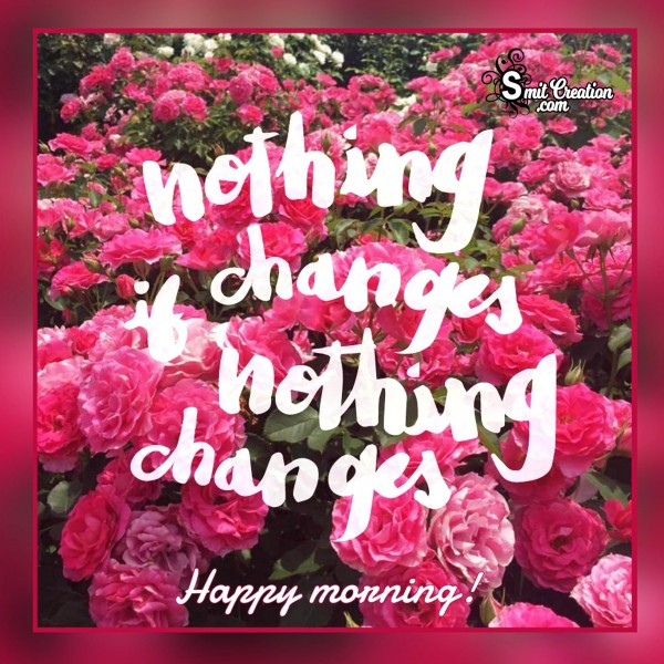Happy Morning – Nothing Changes If Nothing Changes