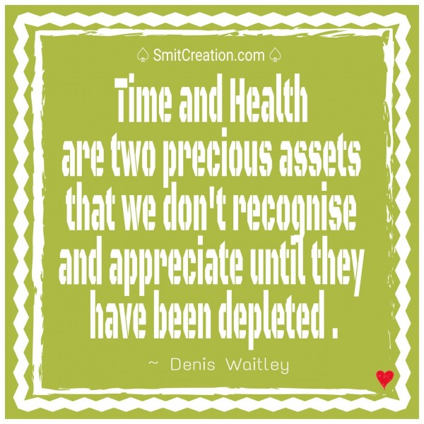 Time and Health are two precious assets