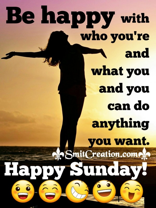 Happy Sunday – Be Happy With Who You're