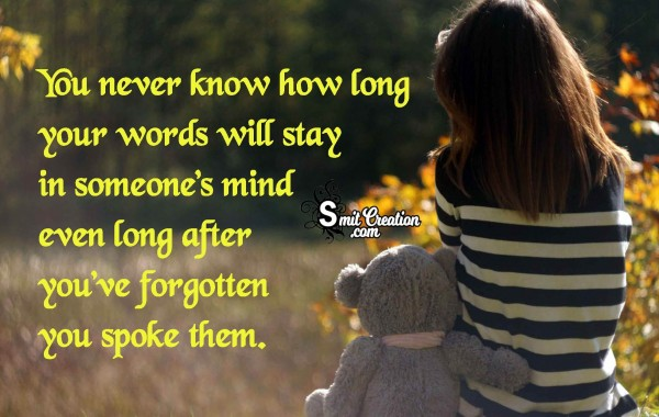You never know how long your words will stay in someone's mind