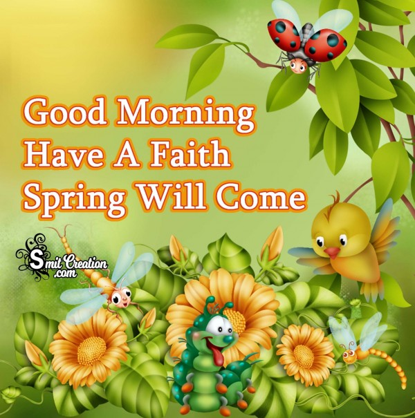 Good Morning Have A Faith Spring Will Come