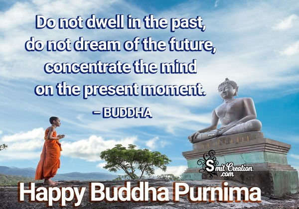Happy Buddha Purnima – Do Not Dwell In The Past