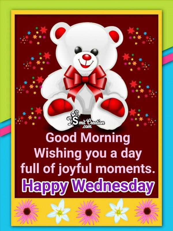 Wishing You A Day Full Of Joyful Moments. Happy Wednesday