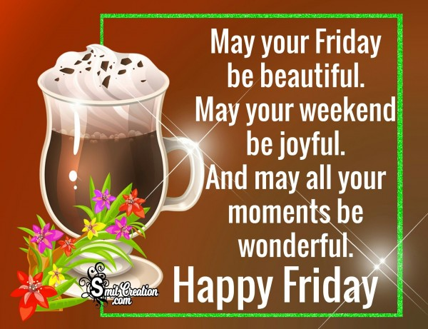 Happy Friday – May Your Friday Be Beautiful