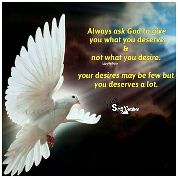 Always Ask God To Give You What You Deserve
