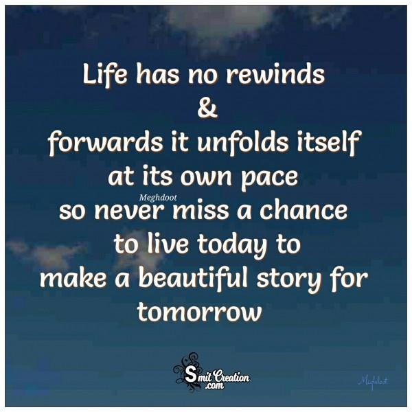 Life Has No Rewinds & Forwards