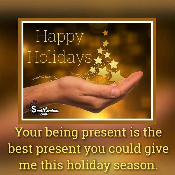 Happy Holidays – Your Being Present Is The Best Present