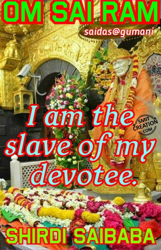 Om Sai Ram – I am The Slave Of My Devotee