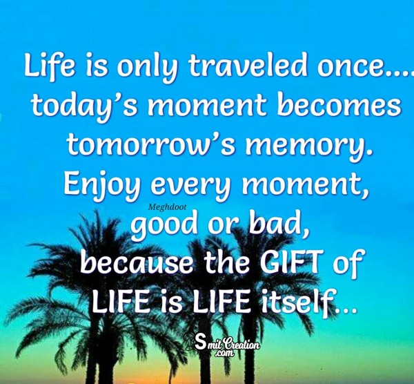 Life Is Only Traveled Once