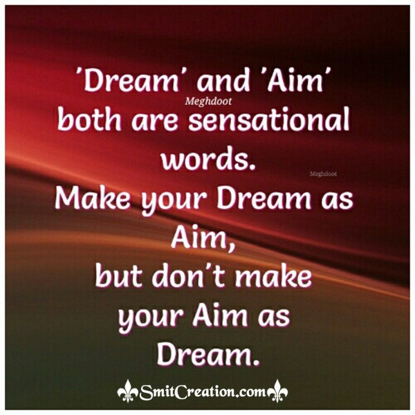 Dream and Aim both are sensational words