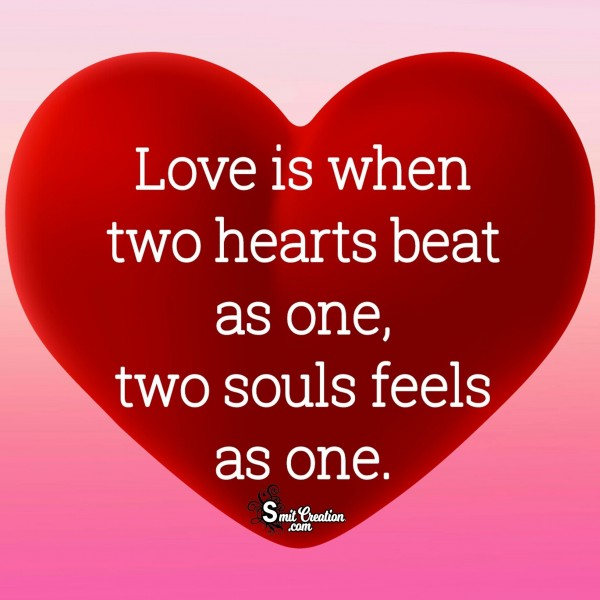 Love Is When Two Hearts Beat As One, Two Souls As One