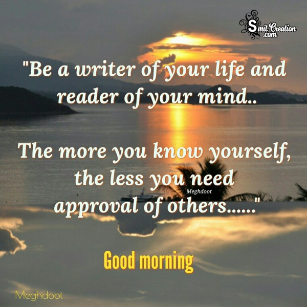 Good Morning - Be A Writer Of Your Life