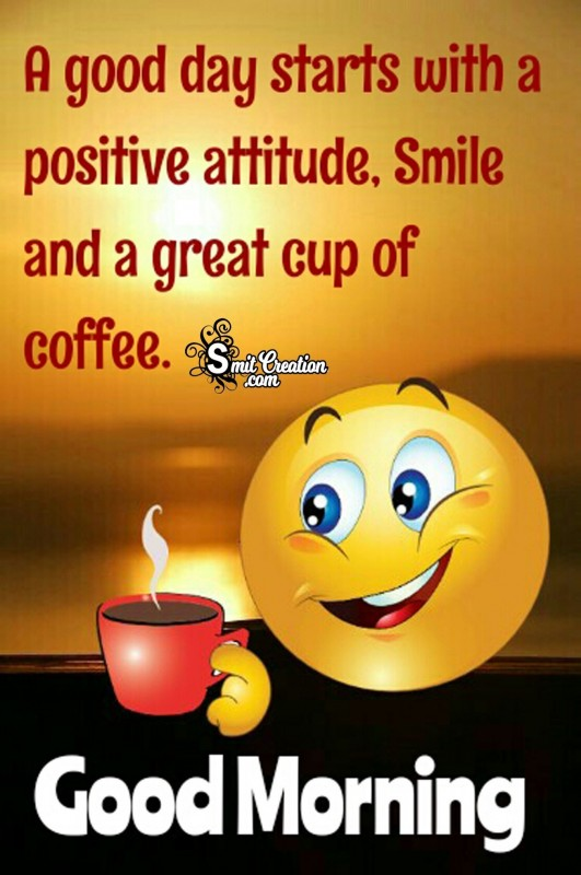 Good Morning - A Great Cup Of Coffee With Smile For You
