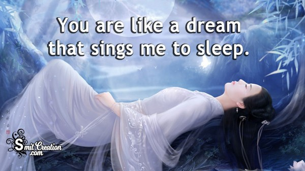You Are Like A Dream That Sings Me To Sleep