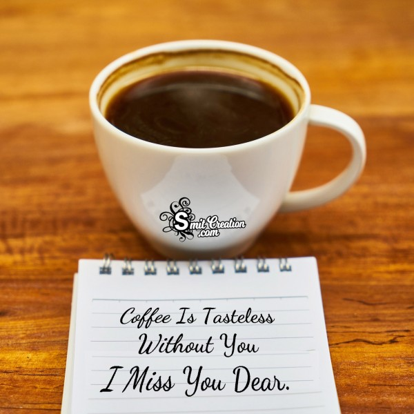 Coffee Is Tasteless Without You I Miss You Dear