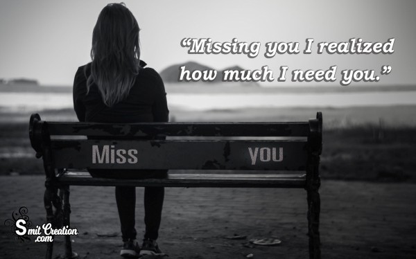 Missing You I Realized How Much I Need You