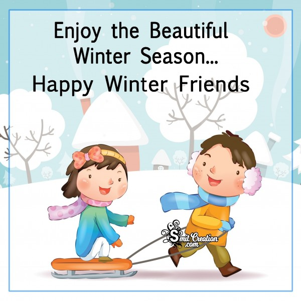 Enjoy the Beautiful Winter Season…Happy Winter Friends