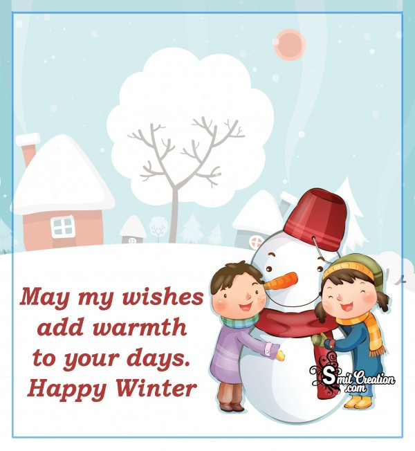May My Wishes Add Warmth To Your Days…Happy Winter