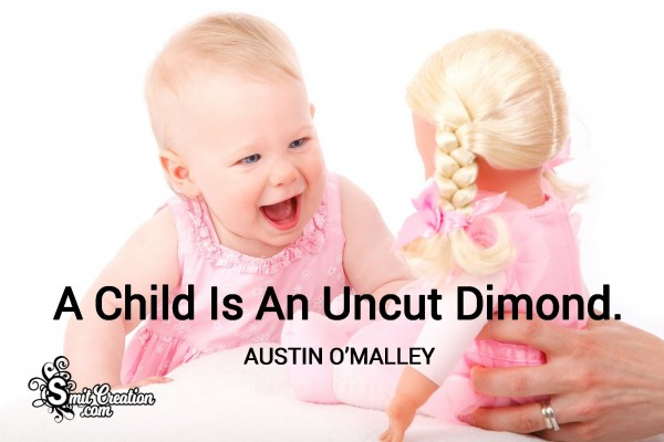 A Child Is An Uncut Dimond