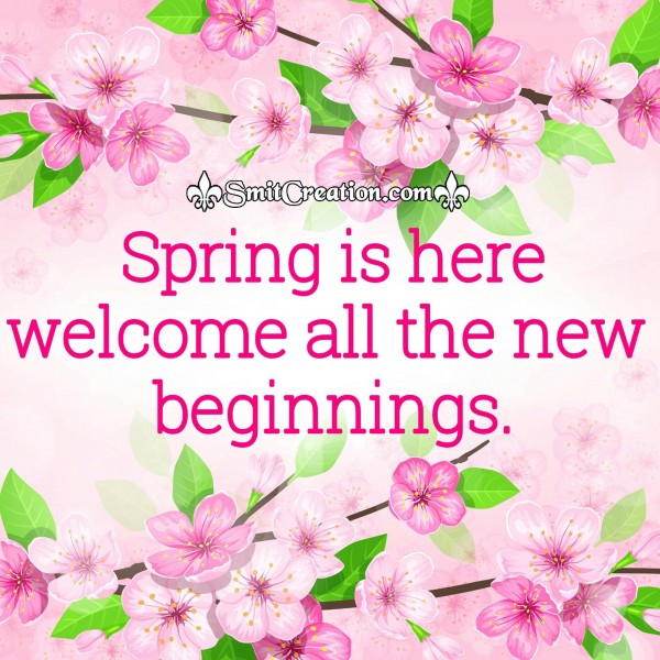Spring Is Here Welcome All The New Beginings