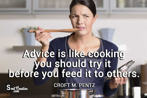 Advice Is Like A Cooking