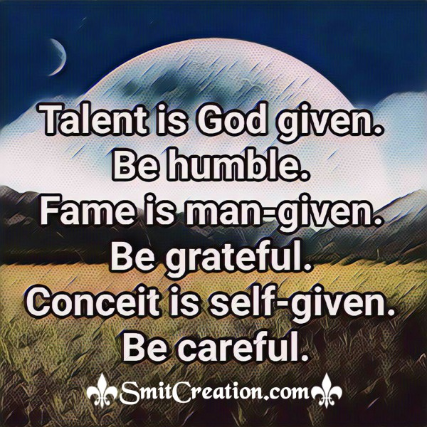 Talent Is God Given Be Humble