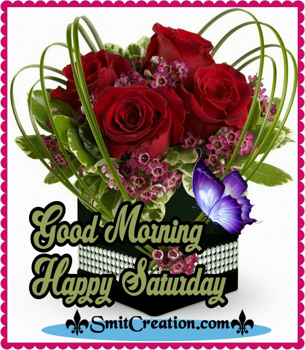 Good Morning – Happy Saturday