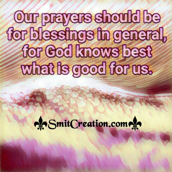 Our Prayers Should Be For Blessings In General