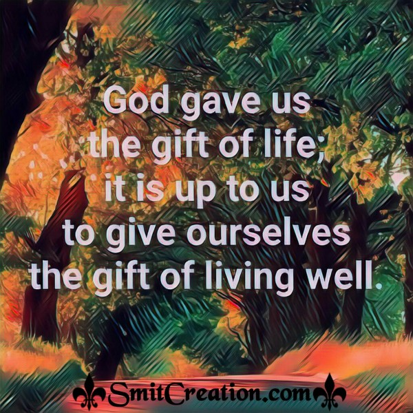 God Gave Us The Gift Of Life