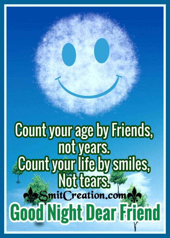 Good Night Dear Friend – Count Your Age By Friends Not Years